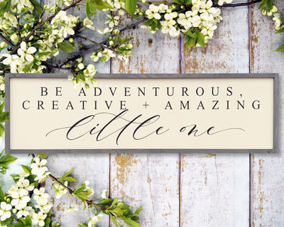 Be adventurous, creative + amazing little one