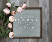 Because He is risen we can rise above<br> ( PRINTED WOOD SIGN )
