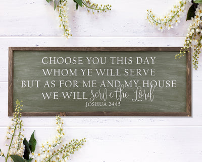 Choose you this day whom ye will serve but as for me and my house we will serve the Lord. Joshua 24:15