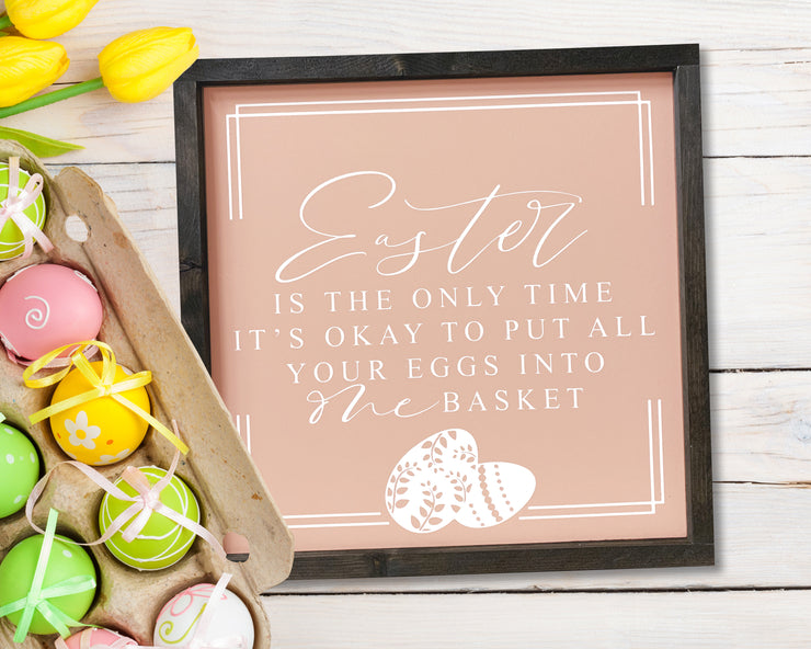 Easter is the only time it's okay to put all your eggs into one basket<br> ( COLORS CUSTOMIZABLE )
