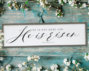 He is not here for He is risen Matthew 28:6<br> ( PRINTED WOOD SIGN )