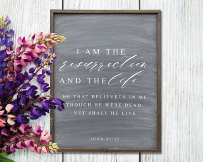 I am the resurrection and the life...John 11:25<br> ( COLORS CUSTOMIZABLE )