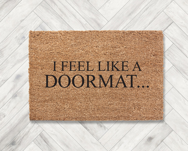 I feel like a doormat...
