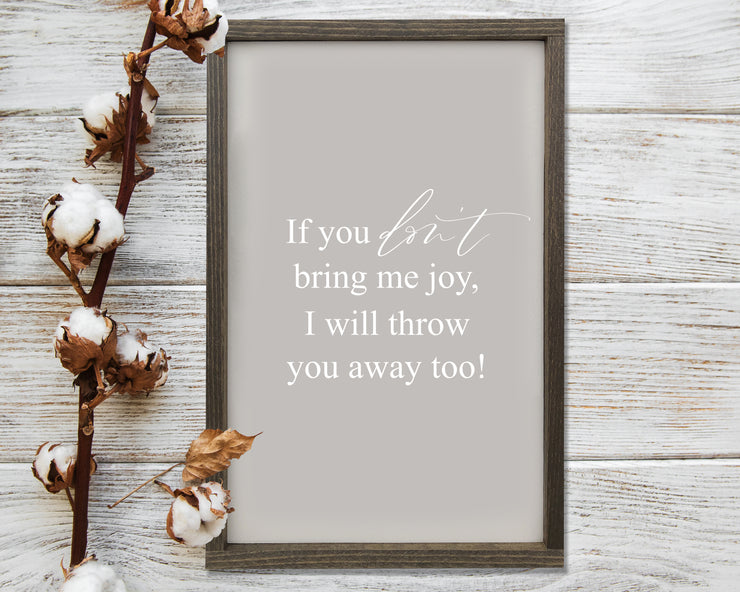 If you don't bring me joy, I will throw away you too!