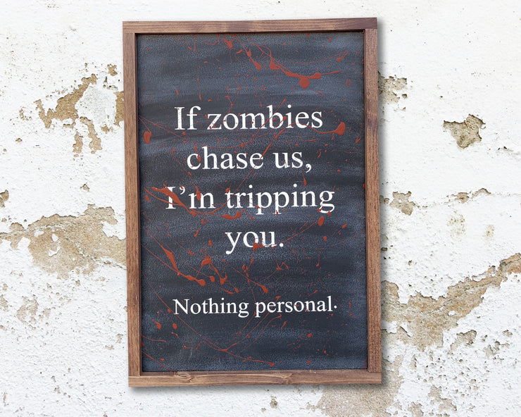 If zombies chase us, I'm tripping you. Nothing personal.
