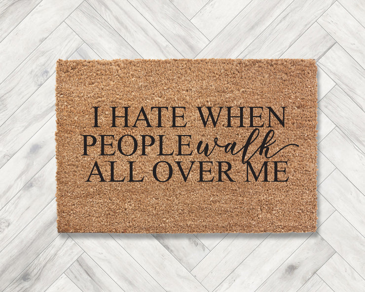 I hate when people walk all over me