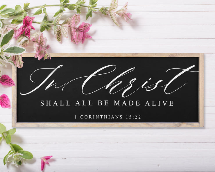 In Christ shall all be made alive 1 Corinthians 15:22<br> ( PRINTED WOOD SIGN )