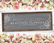 Don't let the tall weed...beautiful flowers in your garden<br> ( PRINTED WOOD SIGN )