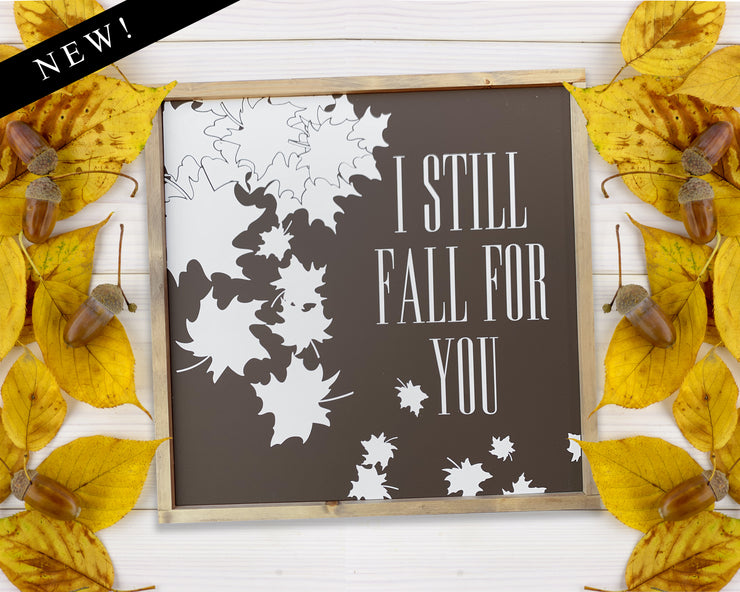 I still fall for you - Painted Wood Sign
