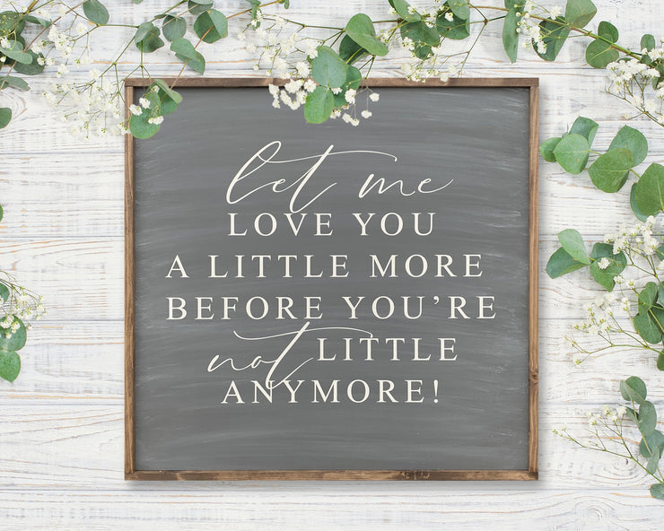 Let me love you a little more before you're not little anymore!