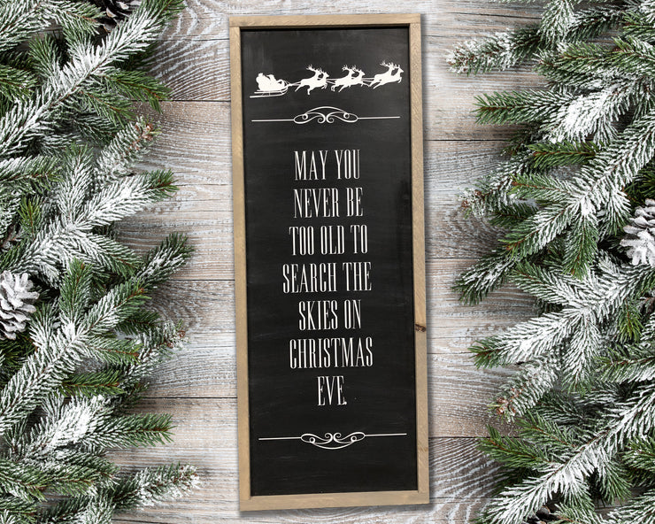 May you never be too old to search the skies on Christmas Eve<br> ( COLORS CUSTOMIZABLE )