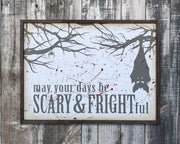 May your days be scary and frightful<br> ( COLORS CUSTOMIZABLE )