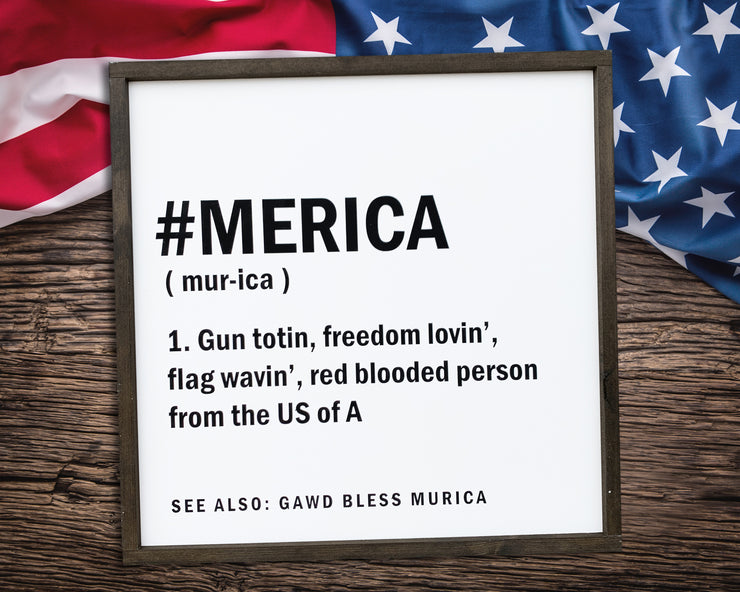 #MERICA (mur-ica) 1.gun totin', freedom lovin', flag wavin', red blooded person from the US of A See also: gawd bless murica
