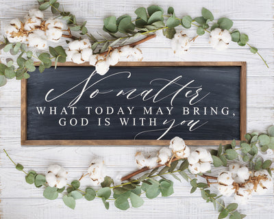 No matter what today may bring, God is with you<br> ( COLORS CUSTOMIZABLE )