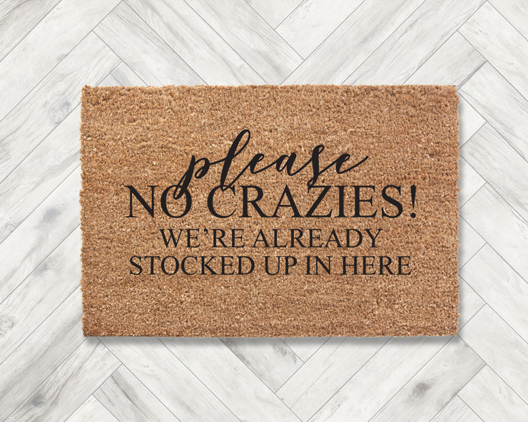Please no crazies! We're already stocked up in here