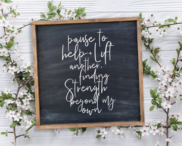 Pause to help + lift another, finding strength beyond my own - Painted Wood Sign