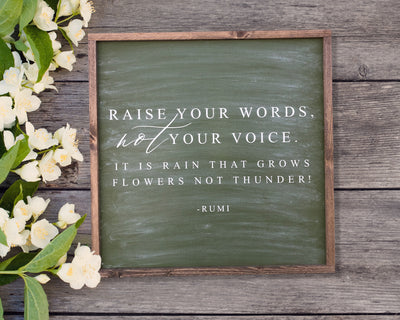 Raise your words not your voice it is rain that grows flowers not thunder -Rumi