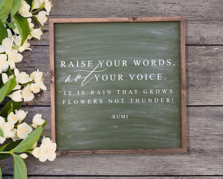 Raise your words not your voice it is rain that grows flowers not thunder -Rumi<br> ( COLORS CUSTOMIZABLE )