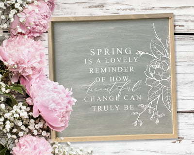 Spring is a lovely reminder of how beautiful change can truly be<br> ( COLORS CUSTOMIZABLE )