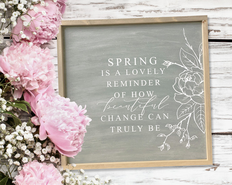 Spring is a lovely reminder of how beautiful change can truly be - Painted Wood Sign