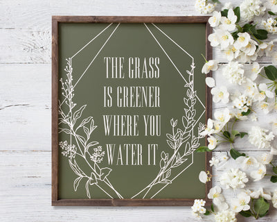 The grass is greener where you water it<br> ( COLORS CUSTOMIZABLE )