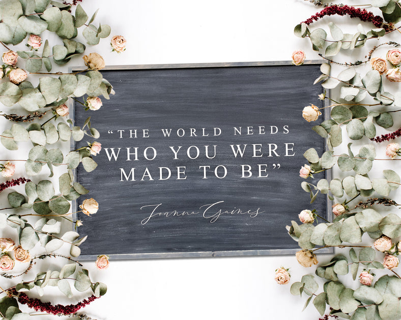 Shop The world needs who you were made to be -Joanna Gaines from Oh Sweet Skye on Openhaus