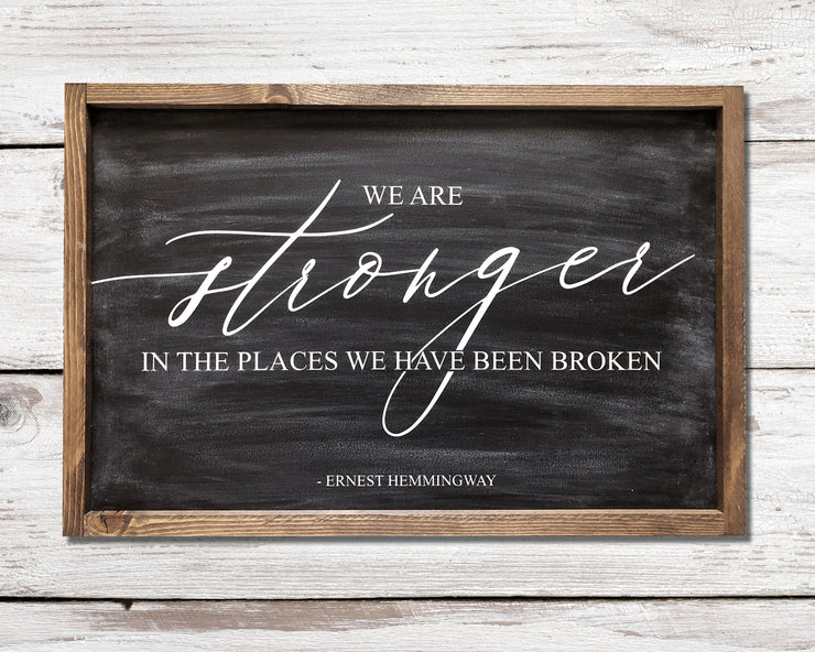 We are stronger in the places we have been broken -Ernest Hemmingway