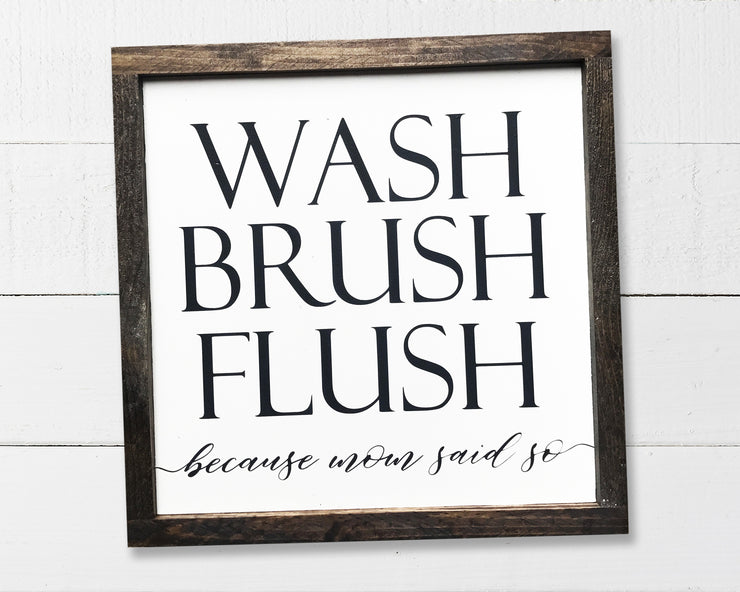 Wash brush flush because mom said so