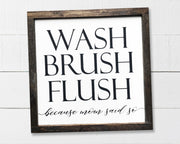 Wash brush flush because mom said so<br> ( PRINTED WOOD SIGN )