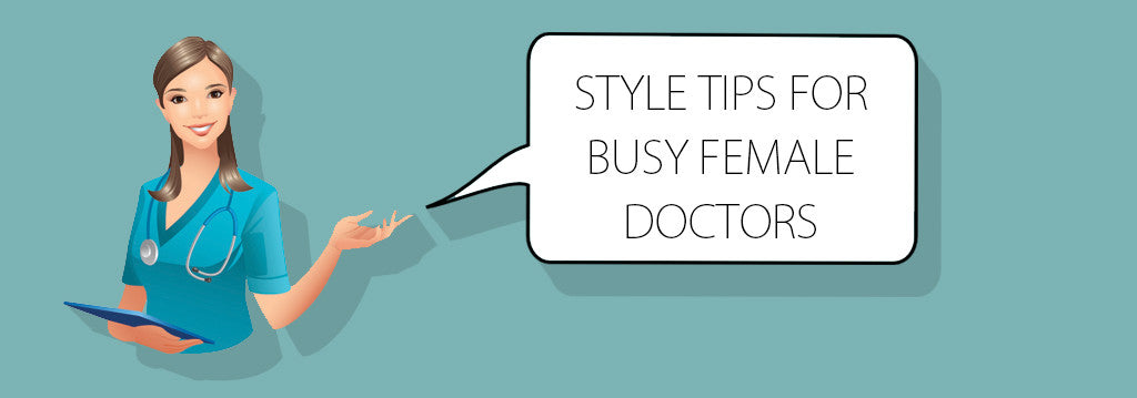 Style Tips for Busy Female Doctors