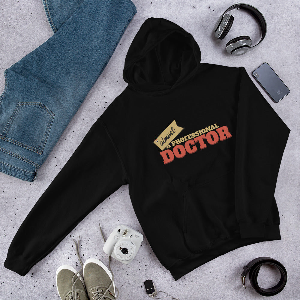 Almost a professional doctor - Hooded Sweatshirt