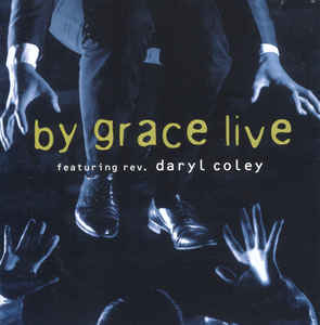 By Grace Featuring. Rev. Daryl Coley* ‎– Live (403)