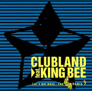 Clubland Feat. King Bee ‎– Let's Get Busy (The Snap! Remix)