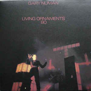 Gary Numan ‎– Living Ornaments '80
