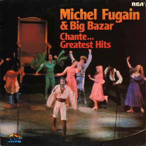 Michel Fugain & Big Bazar* ‎– Chante… Greatest Hits