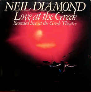 Neil Diamond ‎– Love At The Greek: Recorded Live At The Greek Theatre