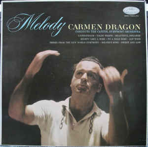 Carmen Dragon Conducting The Capitol Symphony Orchestra ‎– Melody