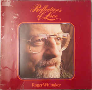 Roger Whittaker ‎– Reflections Of Love