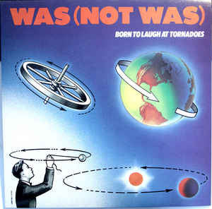 Was (Not Was) ‎– Born To Laugh At Tornadoes