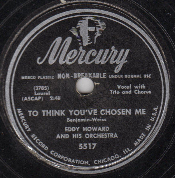 Eddy Howard And His Orchestra ‎– To Think You've Chosen Me / The One Rose (That's Left In My Heart)