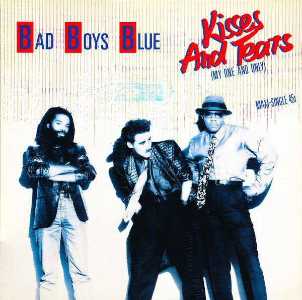 Bad Boys Blue ‎– Kisses And Tears (My One And Only)