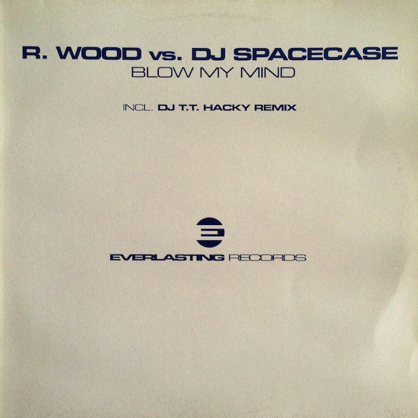 R. Wood & DJ Spacecase ‎– Blow My Mind