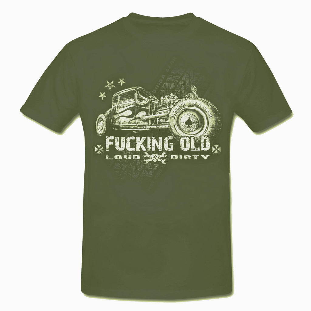 F*CKING OLD - Loud & Dirty TIRE Special Edition Hot Rod T-Shirt MENS Olive
