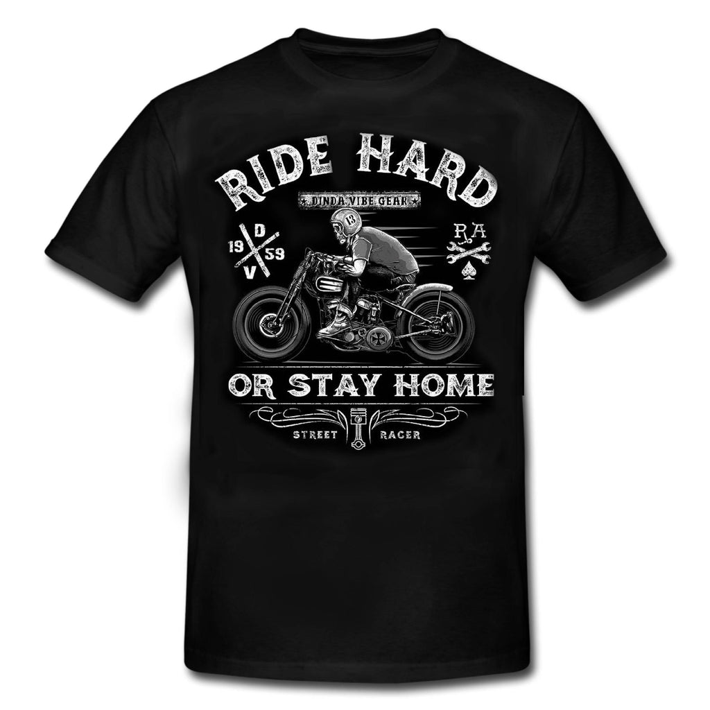 RIDE HARD OR STAY AT HOME- 100% Biker Rocker Official Licensed T shirt