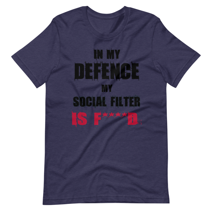 blue t-shirt with fun, funny text in my defence my social filter is fucked logo, army green, awkward