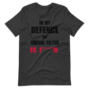 Grey, Gray t-shirt with fun, funny text in my defence my social filter is fucked logo, army green, awkward