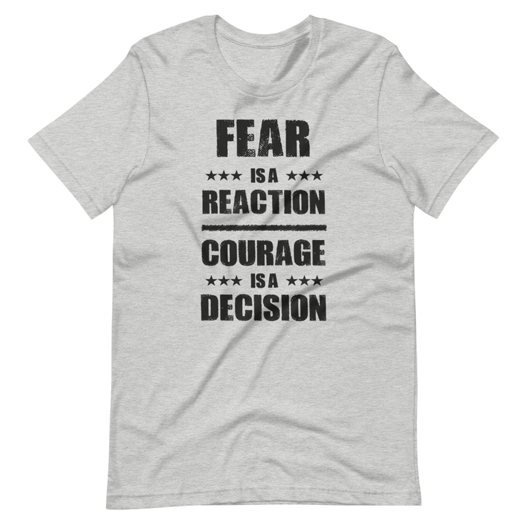 Grey, Gray T-SHirt, Fear is a reaction, courage is a decision, Sir Winston Churchill comment