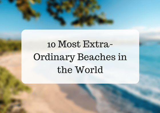 10 Most Extra-Ordinary Beaches in the World