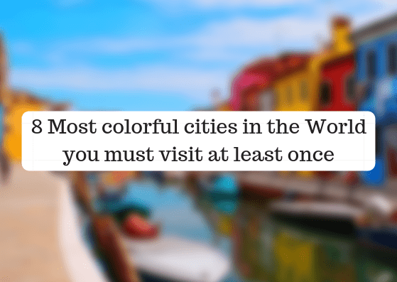 8 Most colorful cities in the World you must visit at least once