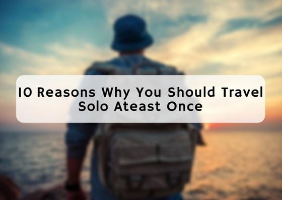 10 Reasons Why You Should Travel Solo Atleast Once